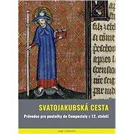 Svatojakubská cesta: Průvodce pro poutniky do Compostely z 12.století - Kniha