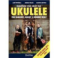 Naučíme vás hrát na ukulele: Pro samouky, rodiny a hudební školy - Kniha
