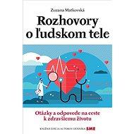 Rozhovory o ľudskom tele: Otázky a odpovede na ceste k zdravšiemu životu - Kniha