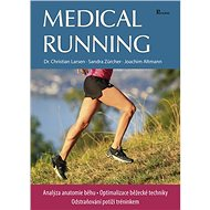 Medical running: Analýza anatomie běhu, optimalizace běžecké techniky, odstraňování potíží tréninkem - Kniha