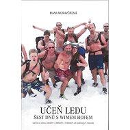 Učeň ledu Šest dnů s Wimem Hofem: Cesta za sílou, zdravím a štěstím s držitelem 26 světových rekordů - Kniha