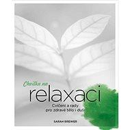 Chvilka na relaxaci: Cvičení a rady pro zdravé tělo i duši