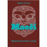 Maoři: Společnost, kultura, jazyk - Kniha