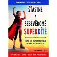Šťastné a sebevědomé superdítě: Výchova na první dobrou - Kniha