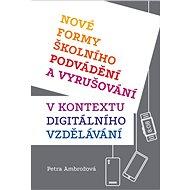 Nové formy školního podvádění a vyrušování: v kontextu digitálního vzdělávání - Kniha