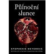 Půlnoční slunce: Bestseller Stmívání Edwardovýma očima - Kniha