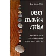 Deset zenových vteřin: Dvanáct zaklínadel pro hledání a nalézání smyslu, klidu a vnitřní síly