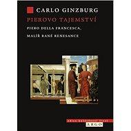Pierovo tajemství: Piero della Francesca, malíř rané renesance - Kniha