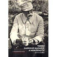 Tomáš Garrigue Masaryk a náboženství - Kniha