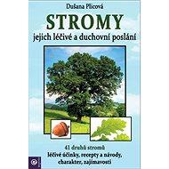 Stromy Jejich duchovní a léčivé poslání: 41 druhů stromů, léčivé účinky, recepty a návody, charakter - Kniha