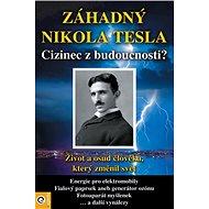 Záhadný Nikola Tesla: Cizinec z budoucnosti? - Kniha