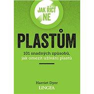 Jak říct ne plastům: 101 snadných způsobů, jak omezit užívání plastů - Kniha