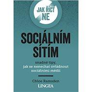 Jak říct ne sociálním sítím: snadné tipy, jak se nenechat ovládnout sociálními médii - Kniha
