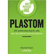 Ako povedať nie plastom: 101 jednoduchých rád, ako používať menej plastov - Kniha