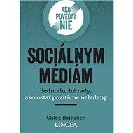Ako povedať nie sociálnym médiám: Jednoduché rady, ako ostať pozitívne naladený - Kniha