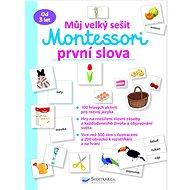 Můj velký sešit Montessori první slova - Kniha
