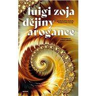 Dějiny arogance: Psychologické důsledky neomezeného rozvoje - Kniha