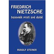 Friedrich Nietzsche: bojovník proti své době