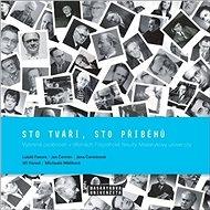 Sto tváří, sto příběhů: Vybrané osobnosti v dějinách Filozofické fakulty Masarykovy univerzity - Kniha