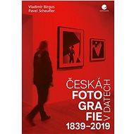 Česká fotografie v datech: 1839-2019 - Kniha