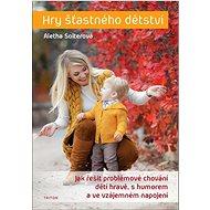 Hry šťastného dětství: Jak řešit problémové chování dětí hravě, s humorem ... - Kniha