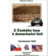 Z Českého lesa k demarkační linii: Osvobození 1945 - Kniha