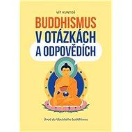 Buddhismus v otázkách a odpovědích: Úvod do tibetského buddhismu - Kniha
