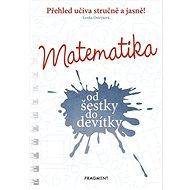 Matematika od šestky do devítky: Přehled učiva stručně a jasně!