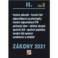 Zákony 2021 II. část B: Trestní právo, Správní řád, Soudní řád, Policejní sbor ... - Kniha