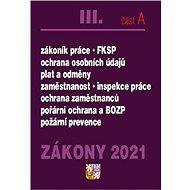 Zákony 2021 III. část A: Zákoník práce, FKSP, Požární ochrana a BOZP ... - Kniha