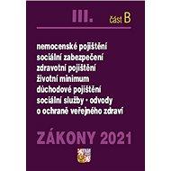 Zákony 2021 III. část B: Ochrana veřejného zdraví, Sociální zabezpečení ... - Kniha