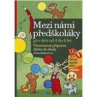 Mezi námi předškoláky 2. díl: Všestranná příprava dítěte do školy, pro děti od 4 do 6 let - Kniha