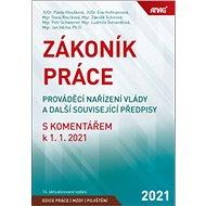Zákoník práce, prováděcí nařízení vlády a další související předpisy: s komentářem k 1. 1. 2021 - Kniha
