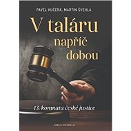 V taláru napříč dobou: 13. komnata české justice - Kniha