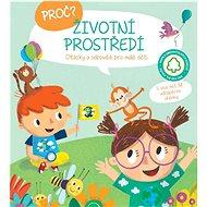 Proč? Životní prostředí: Otázky a odpovědi pro děti - Kniha
