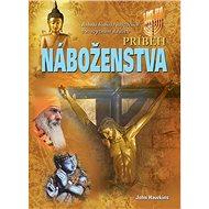 Príbeh náboženstva: Bohatá história najväčších vierovyznaní na svete - Kniha