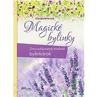 Magické bylinky: Znovuobjavené znalosti bylinkárok - Kniha