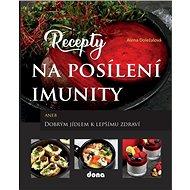 Recepty na posílení imunity: aneb Dobrým jídlem k lepšímu zdraví