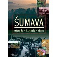 Šumava: příroda, historie, život