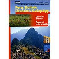 Peru / Bolívie / Ekvádor / Galapágy: Cestování a kultura Poznávání zvířat a rostlin - Kniha