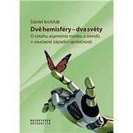 Dvě hemisféry - Dva světy: O vztahu asymetrie mozku a trendů v současné západní společnosti