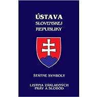 Ústava Slovenskej republiky: štátne symboly, listina základných práv a slobôd - Kniha
