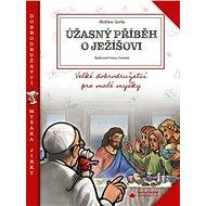 Úžasný příběh o Ježíšovi: Velké dobrodružství pro malé myšky - Kniha
