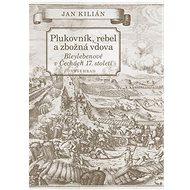 Plukovník, rebel a zbožná vdova: Bleylebenové v Čechách 17. století