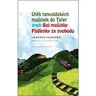 Útěk tanvaldských mašinek do Tater aneb Boj mašinky Pádlenky za svobodu - Kniha