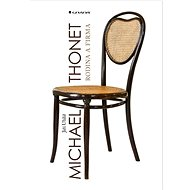 Michael Thonet: rodina a firma - Kniha