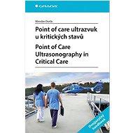 Point of care ultrazvuk u kritických stavů: Point of Care Ultrasonography in Critical Care - Kniha