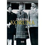Zrazená koruna: Královská rodina, nacisté a největší kamufláž v historii