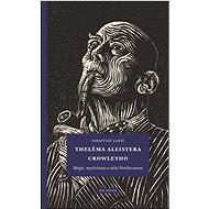 Theléma Aleistera Crowleyho: Magie, mysticismus a etika Nového aeonu