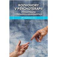 Rozhovory v psychoterapii: Psychoterapie v přesazích a souvislostech - Kniha
